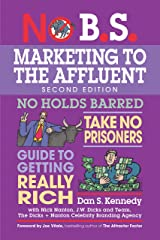 No B.S. Marketing to the Affluent: The Ultimate, No Holds Barred, Take No Prisoners Guide to Getting Really Rich Kindle Edition