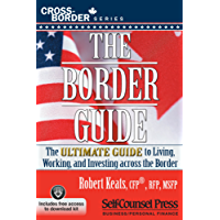 The Border Guide: The Ultimate Guide to Living, Working, and Investing Across the Border (Cross-Border Series)