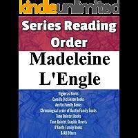 MADELEINE L'ENGLE: SERIES READING ORDER: TIME QUINTET BOOKS, VIGNERAS BOOKS, CAMILLA DICKINSON BOOKS, AUSTIN FAMILY BOOKS, O'KEEFE FAMILY BOOKS & OTHERS BY MADELEINE L'ENGLE