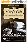 Mary's Gift: An Amish Christian Inspirational Short Story: The Amish of Lawrence County, PA (Patchwork Friends: Quilters of Lawrence County Book 2)