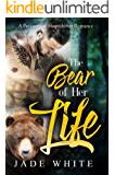 The Bear Of Her Life (Paranormal Shapeshifter Romance Book 1)