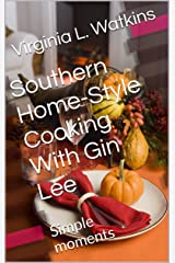 Southern Home-Style Cooking With Gin Lee: Simple moments Kindle Edition