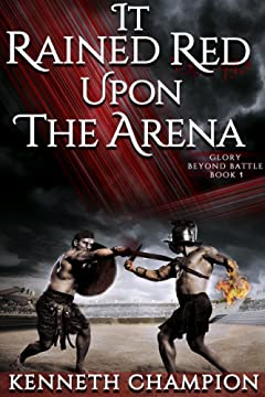 It Rained Red Upon The Arena (Glory Beyond Battle Book 1)