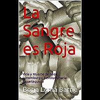 La Sangre es Roja: Vida y Muerte de Rosa Luxemburgo, Revolucionaria Espartaquista (Mujeres Protagonistas nº 6)