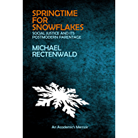 "Springtime for Snowflakes: ""Social Justice"" and Its Postmodern Parentage"