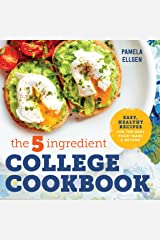 The 5-Ingredient College Cookbook: Easy, Healthy Recipes for the Next Four Years & Beyond Kindle Edition