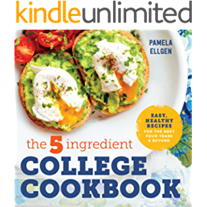 The 5-Ingredient College Cookbook: Easy, Healthy Recipes for the Next Four Years & Beyond