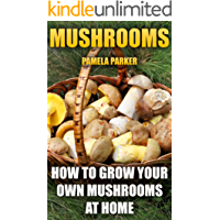 Mushrooms: How To Grow Your Own Mushrooms At Home (English Edition)