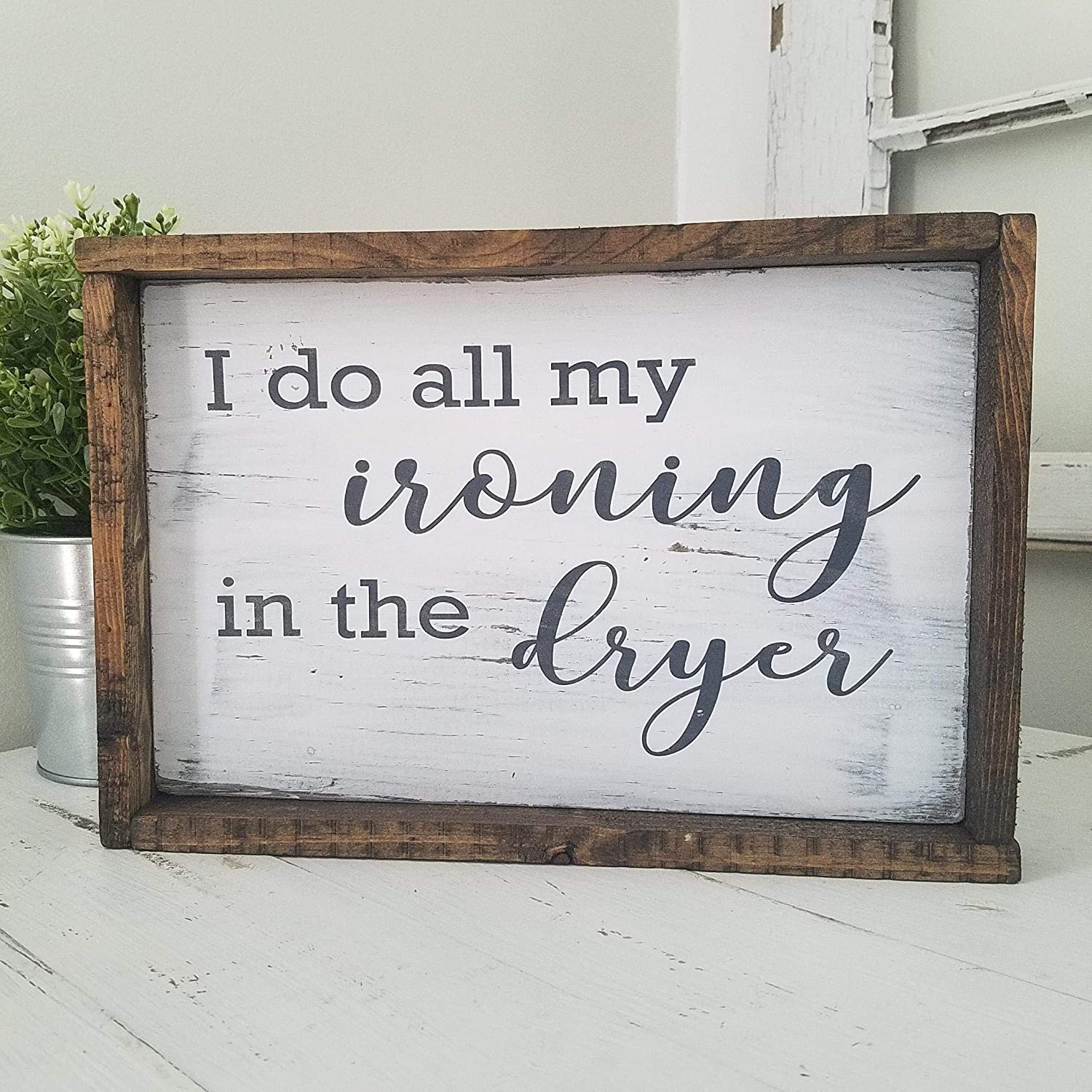 I Do All My Ironing In The Dryer Farmhouse Wood Sign