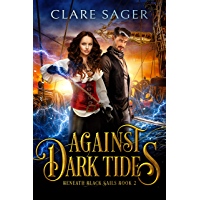 Against Dark Tides: A new adult romantic fantasy adventure (Beneath Black Sails Book 2) (English Edition)