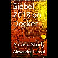 Siebel 2018 on Docker: A Case Study (English Edition)