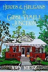 Heroes & Hooligans in Goose Pimple Junction: Goose Pimple Junction Mysteries Book 2 Kindle Edition