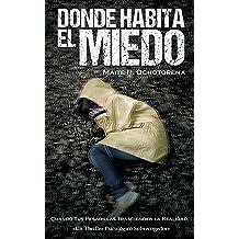DONDE HABITA EL MIEDO | Thriller Psicológico | Intriga | Suspense | Misterio: Una Novela que te lleva a los más profundo y aterrador de las Pesadillas, ...