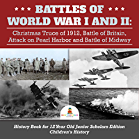 Battles of World War I and II : Christmas Truce of 1912, Battle of Britain, Attack on Pearl Harbor and Battle of Midway | History Book for 12 Year Old ... | Children's History (English Edition)