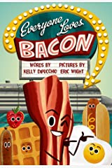 Everyone Loves Bacon Kindle Edition