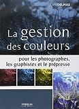 La gestion des couleurs pour les photographes, les graphistes et le prépresse