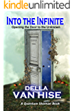 Into the Infinite: Opening the Door to the Unknown (Quantum Shaman Book 4)