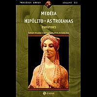 Medéia, Hipólito, As Troianas (Tragédia Grega *)