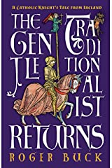The Gentle Traditionalist Returns: A Catholic Knight's Tale from Ireland Kindle Edition