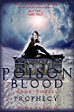 Poison Blood, Book 3: Prophecy (Poison Blood Series)