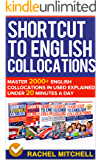 Shortcut To English Collocations: Master 2000+ English Collocations In Used Explained Under 20 Minutes A Day (5 books in 1 Box set)