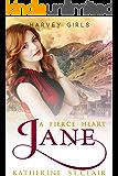 Jane: A Fierce Heart (Harvey Girls Book 3)