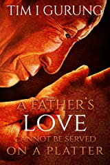 A FATHER'S LOVE CANNOT BE SERVED ON A PLATTER