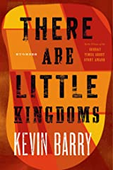 There Are Little Kingdoms: Stories Paperback