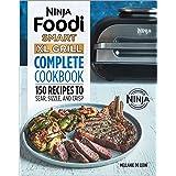 Ninja Foodi Smart XL Grill Complete Cookbook: 150 Recipes to Sear, Sizzle, and Crisp (Ninja Cookbooks)