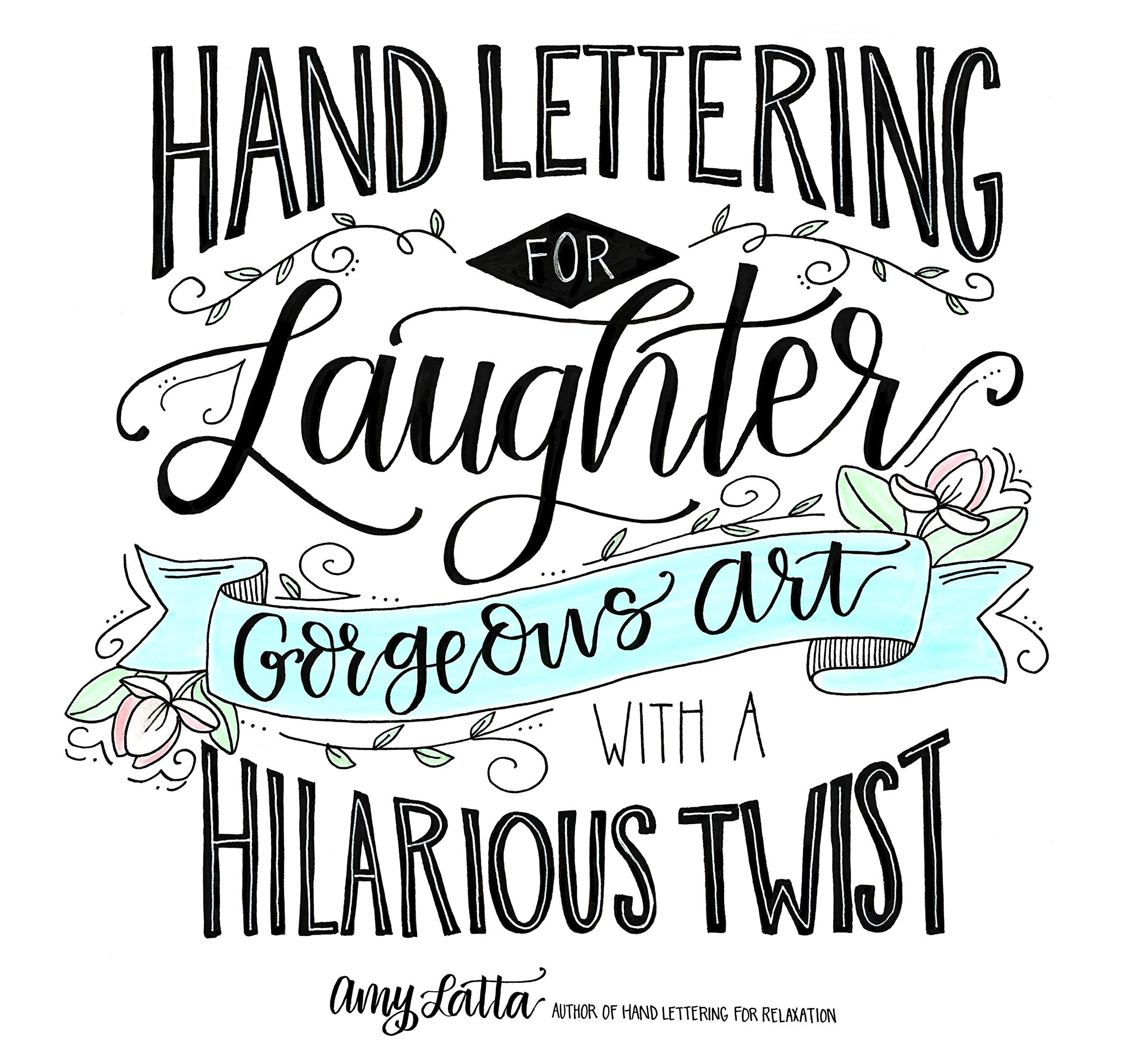 Hand Lettering for Laughter: Gorgeous Art with a Hilarious