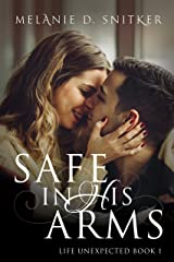 Safe In His Arms (Life Unexpected Book 1) Kindle Edition