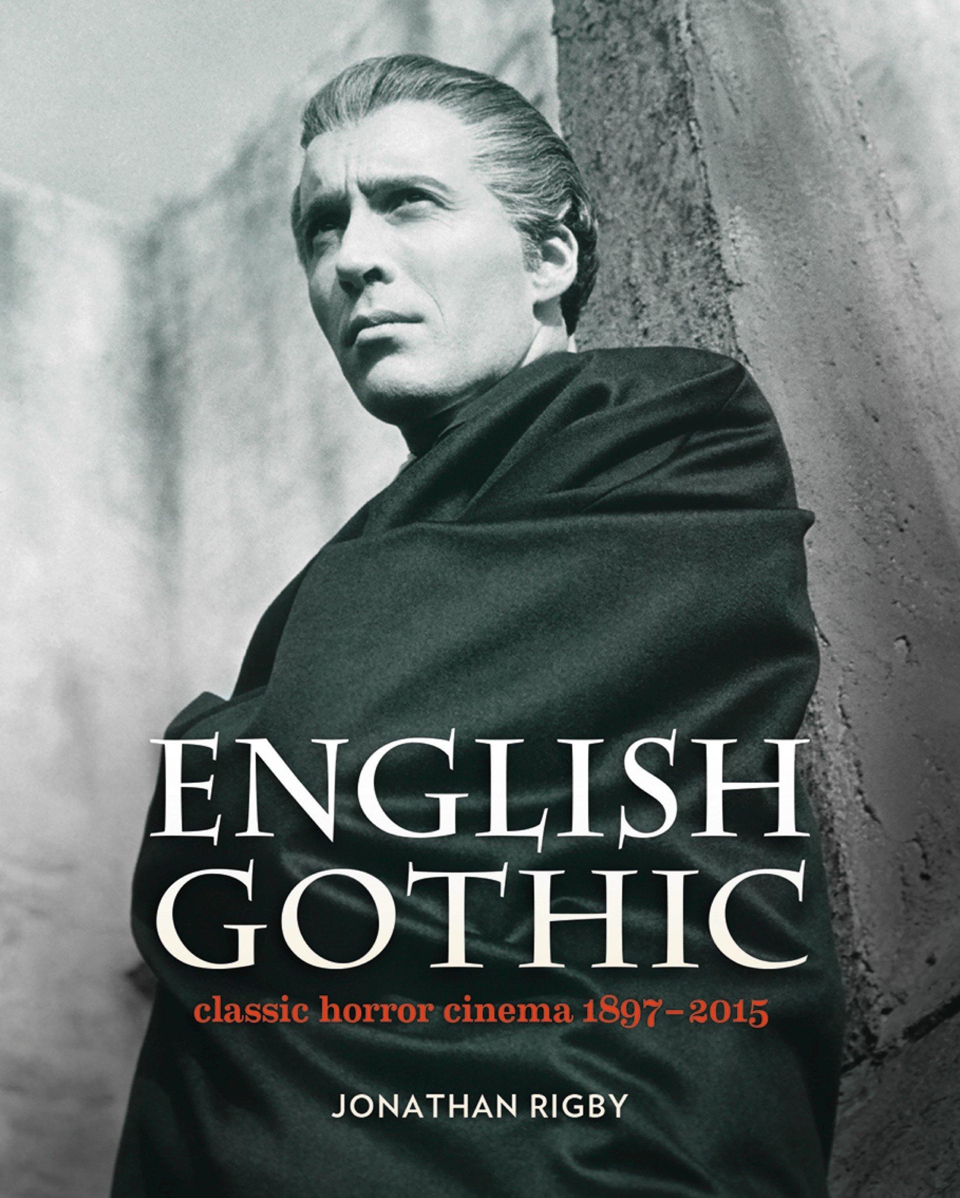 English Gothic: Classic Horror Cinema 1897-2015: Amazon.co.uk: Jonathan  Rigby: Books