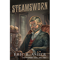 Steamsworn (Steamborn Series Book 3)