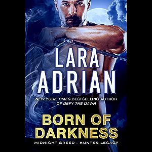 Born of Darkness: A Hunter Legacy Novel (Midnight Breed Hunter Legacy Book 1)