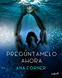 Pregúntamelo ahora (Volumen independiente) (Spanish Edition)