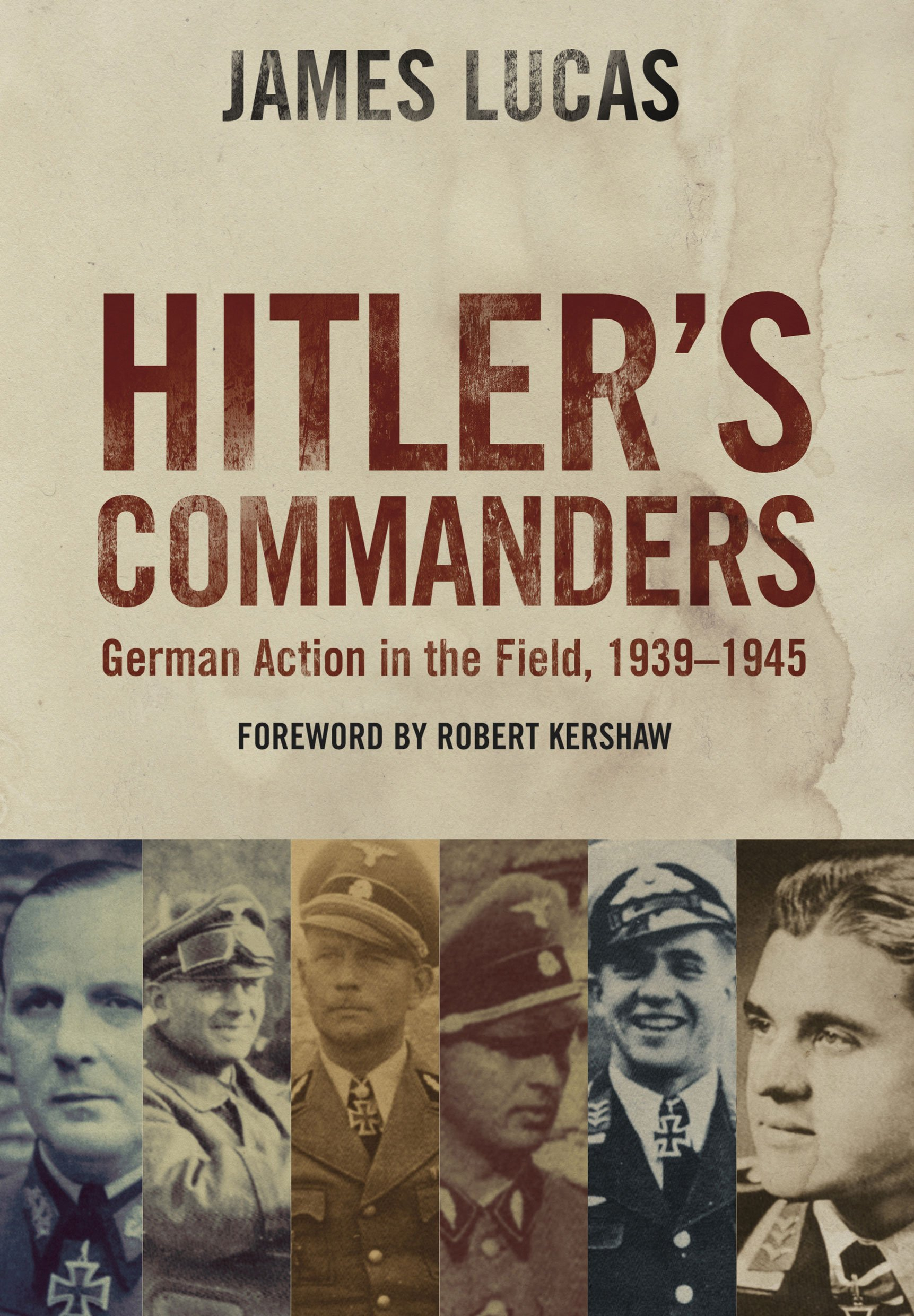 Hitler's Commanders: German Bravery in the Field, 1939–1945