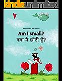 Am I small? Kya maim choti hum?: Children's Picture Book English-Hindi (Bilingual Edition) (World Children's Book 11)