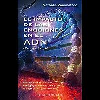 El impacto de las emociones en el ADN (SALUD Y VIDA NATURAL) (Spanish Edition)