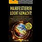 Manifestieren leicht gemacht!: So schaffst du es durch Manifestieren und Visualisieren dein Leben ganz nach deinen Träumen zu gestalten (inklusive Affirmationen, das Gesetz der Anziehung, Meditation)