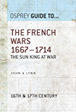 The French Wars 1667–1714: The Sun King at war (Guide to...)