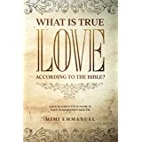"""WHAT IS TRUE LOVE ACCORDING TO THE BIBLE?: """"Love Is When Your Name Is Safe In Someone's Mouth"""" (The Truth, Love & God Series"""
