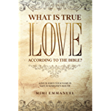 WHAT IS TRUE LOVE ACCORDING TO THE BIBLE?: 'Love Is When Your Name Is Safe In Someone's Mouth' (The Truth, Love & God…