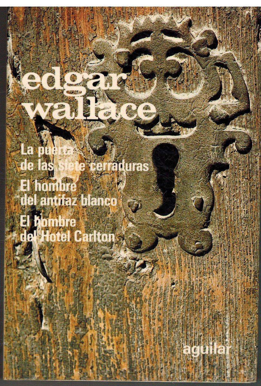 ... La puerta de las siete cerraduras ; El hombre del antifaz blanco ; El hombre del Hotel Carlton: Edgar.- WALLACE: 9788403681491: Amazon.com: Books