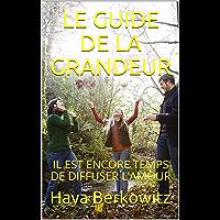 LE GUIDE DE LA GRANDEUR: IL EST ENCORE TEMPS DE DIFFUSER L'AMOUR (A LA DÉCOUVERTE DU JUDAÏSME t. 3) (French Edition)