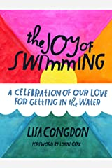 The Joy of Swimming: A Celebration of Our Love for Getting in the Water Kindle Edition