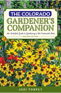 The Colorado Gardener s panion An Insider s Guide to Gardening in the Centennial State Gardening