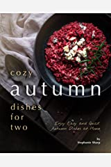 Cozy Autumn Dishes for Two: Enjoy Easy and Quick Autumn Dishes at Home Kindle Edition