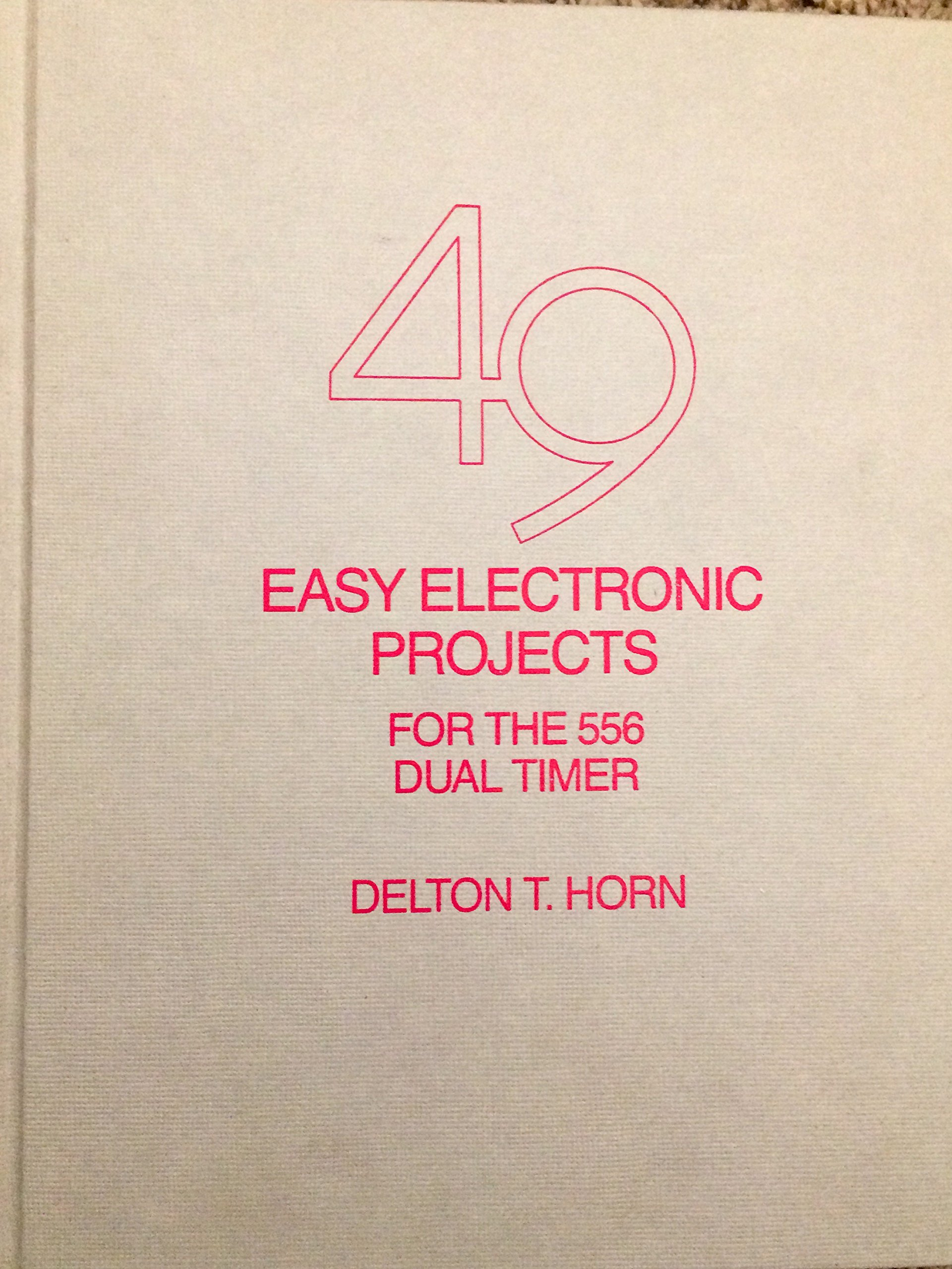 49 Easy Electronic Projects For The 556 Dual Timer Delton T Horn Circuit 9780830674541 Books