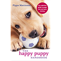 The Happy Puppy Handbook: Your Definitive Guide to Puppy Care and Early Training (English Edition)