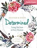 Determined - Women's Bible Study Leader Guide: Living Like Jesus in Every Moment
